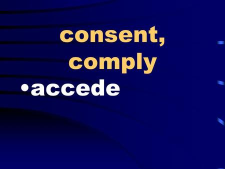 Consent, comply accede. dishonest, corruptible venal.