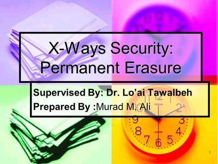 1 X-Ways Security: Permanent Erasure Supervised By: Dr. Lo'ai Tawalbeh Prepared By :Murad M. Ali.