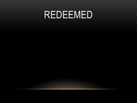 REDEEMED. Seems like all I can see was the struggle, haunted by ghosts that lived in my past,