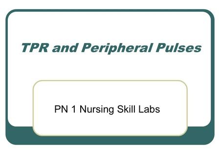 TPR and Peripheral Pulses PN 1 Nursing Skill Labs.