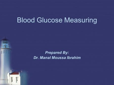 Blood Glucose Measuring Prepared By: Dr. Manal Moussa Ibrahim.