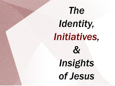 The Identity, Initiatives, & Insights of Jesus. 15th Initiative: Love Loving & Judge Judging John 5.17-30; Matt 11.20-30 (March 3, 2013) Consider an Overview.