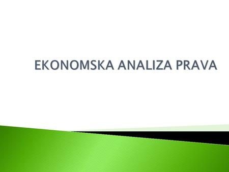 EKONOMSKA ANALIZA PRAVA. Game Theory Outline of the lecture: I. What is game theory? II. Elements of a game III. Normal (matrix) and Extensive (tree)