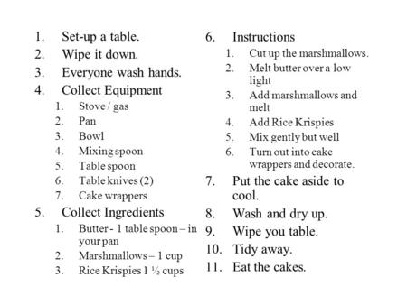 1.Set-up a table. 2.Wipe it down. 3.Everyone wash hands. 4.Collect Equipment 1.Stove / gas 2.Pan 3.Bowl 4.Mixing spoon 5.Table spoon 6.Table knives (2)