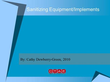 Sanitizing Equipment/Implements By: Cathy Dewberry-Green, 2010.