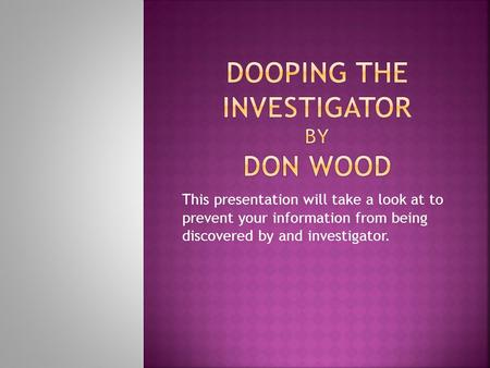 This presentation will take a look at to prevent your information from being discovered by and investigator.