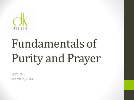 Fundamentals of Purity and Prayer Lecture 6 March 2, 2014.