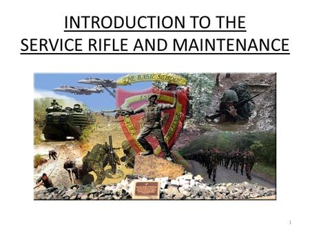 INTRODUCTION TO THE SERVICE RIFLE AND MAINTENANCE 1.