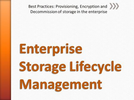 Best Practices: Provisioning, Encryption and Decommission of storage in the enterprise.