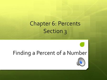 Chapter 6: Percents Section 3 Finding a Percent of a Number.