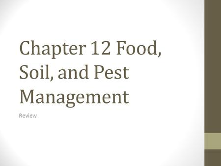 Chapter 12 Food, Soil, and Pest Management Review.