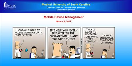 Medical University of South Carolina Office of the CIO – Information Services Endpoint Security Team Mobile Device Management March 8, 2012.