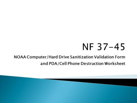 NOAA Computer/Hard Drive Sanitization Validation Form and PDA/Cell Phone Destruction Worksheet.