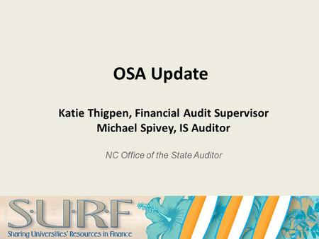 OSA Update Katie Thigpen, Financial Audit Supervisor Michael Spivey, IS Auditor NC Office of the State Auditor.