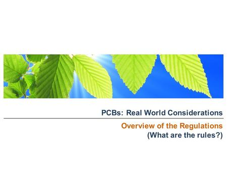 PCBs: Real World Considerations Overview of the Regulations (What are the rules?)
