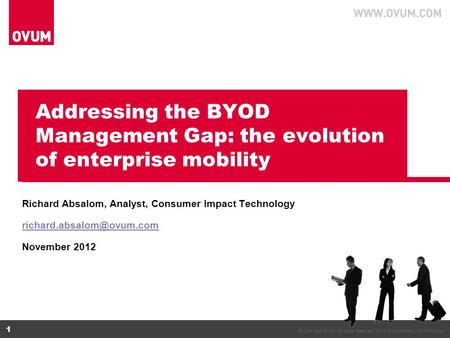 © Copyright Ovum. All rights reserved. Ovum is a subsidiary of Informa plc. 1 Addressing the BYOD Management Gap: the evolution of enterprise mobility.