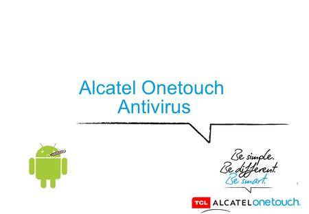 1 Alcatel Onetouch Antivirus. 2 Thinking about security on your smartphone Alcatel OneTouch? We have the solution. Among the applications on your smartphone,