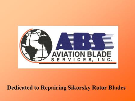 Dedicated to Repairing Sikorsky Rotor Blades. ABS started in June 1994 doing S-55 & S-58 blades. History.