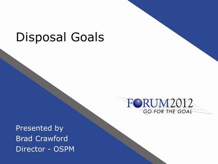 Disposal Goals Presented by Brad Crawford Director - OSPM.