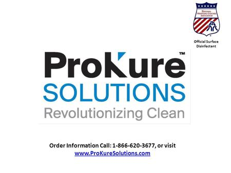 Order Information Call: 1-866-620-3677, or visit www.ProKureSolutions.com Official Surface Disinfectant.