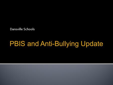 Dansville Schools PBIS and Anti-Bullying Update. District-Wide PBIS  Appropriate behavior taught to students in each grade level using a behavior matrix.