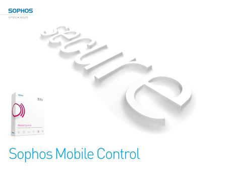 Sophos Mobile Control. Tablets on the rise 2 Trends 3 75% of 157 polled companies encourage employee owned smart phones and tablets to access corporate.