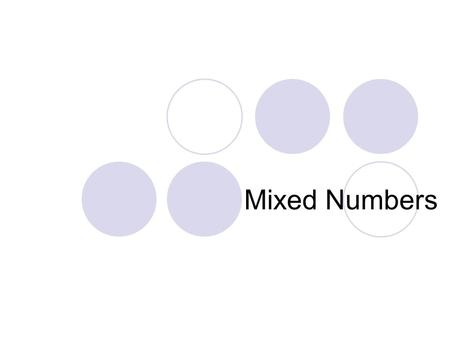Mixed Numbers. Converting Improper Fractions to Mixed Numbers An improper fraction is one where the numerator is larger than the denominator. To convert.