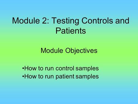 Module 2: Testing Controls and Patients