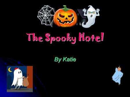 The Spooky Hotel By Katie. Introduction 1 As you and your friend walk through the misty night up a hill, you and your friend come to the top you step.