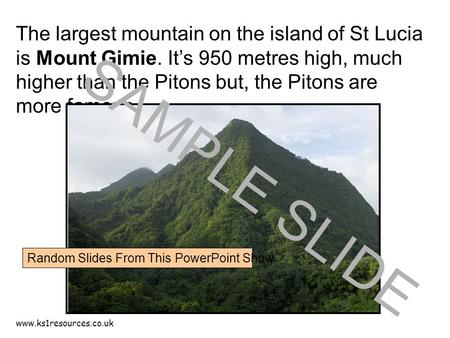 Www.ks1resources.co.uk The largest mountain on the island of St Lucia is Mount Gimie. It's 950 metres high, much higher than the Pitons but, the Pitons.