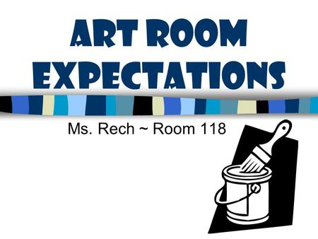 ART ROOM Expectations Ms. Rech ~ Room 118. B e Creative Use Your Imagination Try Your Best & Have Fun GOAL: to be a better, more confident artist everyday.