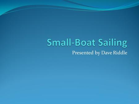 Presented by Dave Riddle. Directions Aft: Towards the back of the boat Port: The left side of the boat when facing forward Starboard: The right side of.