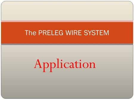 Application The PRELEG WIRE SYSTEM. Step One Cut required length of Preleg Wire and strip both ends. Preform and insert bare ends of wire in PC board.