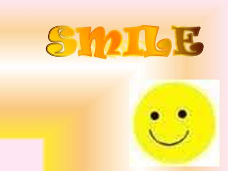 WHY SHOULD PEOPLE SMILE ? Smiling makes us Attractive Smiling Changes OUR MOOD Smiling relieves STRESS Smiling Boosts Your Immune System Smiling Lowers.