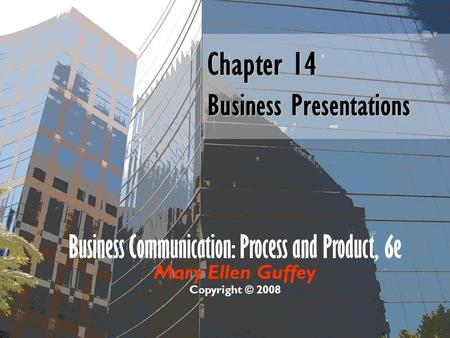 Business Communication: Process and Product, 6e Mary Ellen Guffey Copyright © 2008 Chapter 14 Business Presentations.