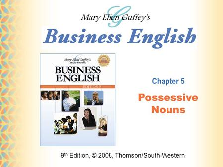 9 th Edition, © 2008, Thomson/South-Western Chapter 5 Possessive Nouns.