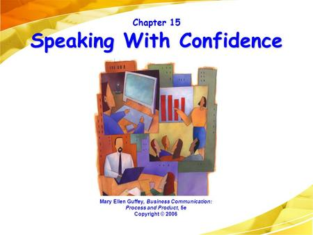 Chapter 15 Speaking With Confidence Mary Ellen Guffey, Business Communication: Process and Product, 5e Copyright © 2006.