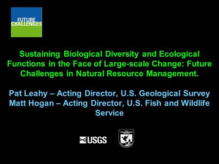 Sustaining Biological Diversity and Ecological Functions in the Face of Large-scale Change: Future Challenges in Natural Resource Management. Pat Leahy.
