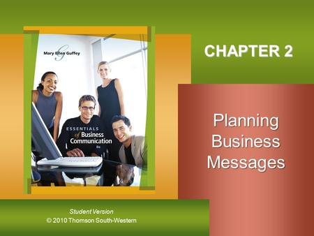 © 2010 Thomson South-Western Student Version CHAPTER 2 PlanningBusinessMessages.