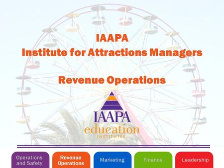Revenue Operations Institute for Attractions Managers IAAPA Operations and Safety MarketingLeadershipFinance Revenue Operations.