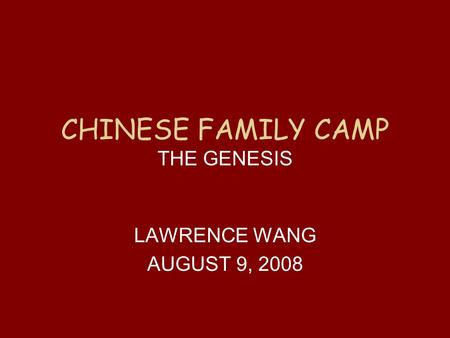 CHINESE FAMILY CAMP THE GENESIS LAWRENCE WANG AUGUST 9, 2008.