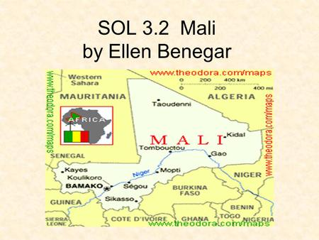 SOL 3.2 Mali by Ellen Benegar. The Empire of Mali Africa was home to several great empires. One of the most prosperous (wealthy) countries was Mali. Mali.