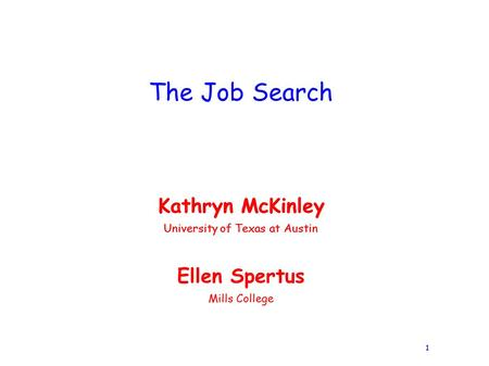 1 The Job Search Ellen Spertus Mills College Kathryn McKinley University of Texas at Austin Kathryn McKinley University of Texas at Austin.