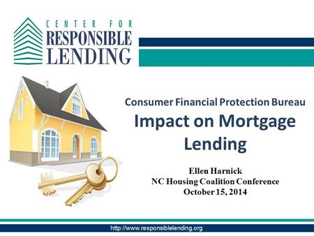 Consumer Financial Protection Bureau Impact on Mortgage Lending Ellen Harnick NC Housing Coalition Conference October.