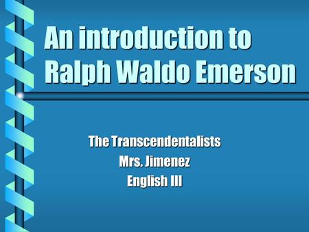 An introduction to Ralph Waldo Emerson The Transcendentalists Mrs. Jimenez English III.
