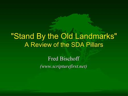Stand By the Old Landmarks A Review of the SDA Pillars Fred Bischoff (www.scripturefirst.net)