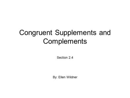 Congruent Supplements and Complements