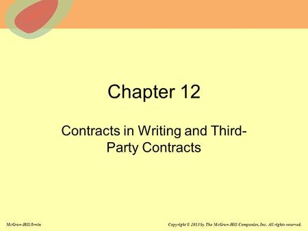 McGraw-Hill/Irwin Copyright © 2013 by The McGraw-Hill Companies, Inc. All rights reserved. Chapter 12 Contracts in Writing and Third- Party Contracts.