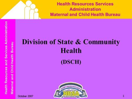 Health Resources and Services Administration Maternal and Child Health Bureau October 2007 1 Health Resources Services Administration Maternal and Child.