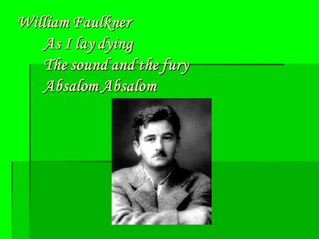 William Faulkner As I lay dying The sound and the fury Absalom Absalom.